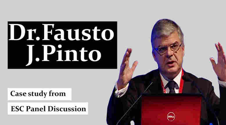 Dr. Fausto Pinto Leading Cardiologist and Professor of Cardiology Lisbon University, Portugal TheRightDoctors.Com An Analysis on Case Study from ESC and Panel Discussion