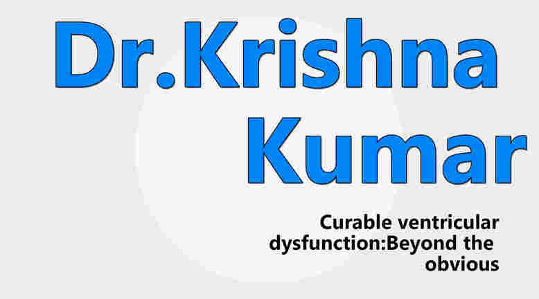 by Dr. Krishna Kumar Leading Pediatric Cardiologist Amrita Institute of Medical Sciences Kochi, Kerala on TheRightDoctors.Com A Review on Curable Ventricular Dysfunction beyond The Obvious