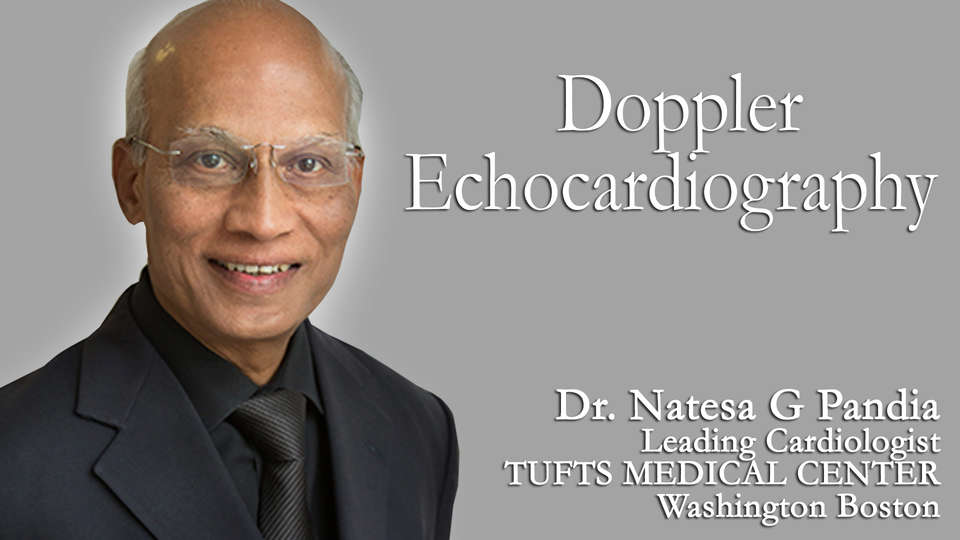 Dr. Natesa G Pandian Leading Cardiologist TUFTS MEDICAL CENTER Washington Boston on TheRightDoctors.com An Overview on 0n Doppler Echocardiography