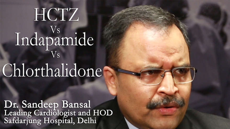 Dr. Sandeep Bansal Leading Cardiologist and Head of Department-Cardiology at Safdarjung Hospital, Delhi An analysis on HCTZ Vs Indapamide Vs Chlorthalidone by