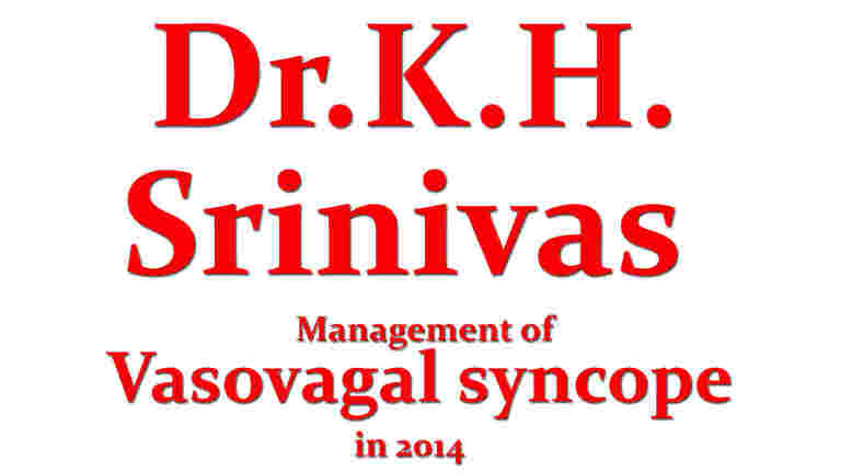 Dr. K H Srinivas Leading Cardiologist Sri Jaydeva Institute of Cardiovascular Sciences and Research Center, Bangalore on TheRightDoctors.com An analysis on Management of Vasovagal Syncope in 2014
