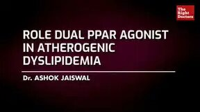 Dr Ashok Jaiswal, Cardiologist , Role Dual PPAR agonist in Atherogenic Dyslipidemia,