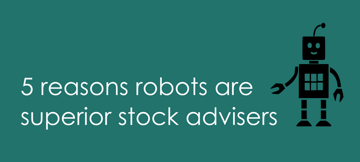 5 reasons robots are superior stock advisers