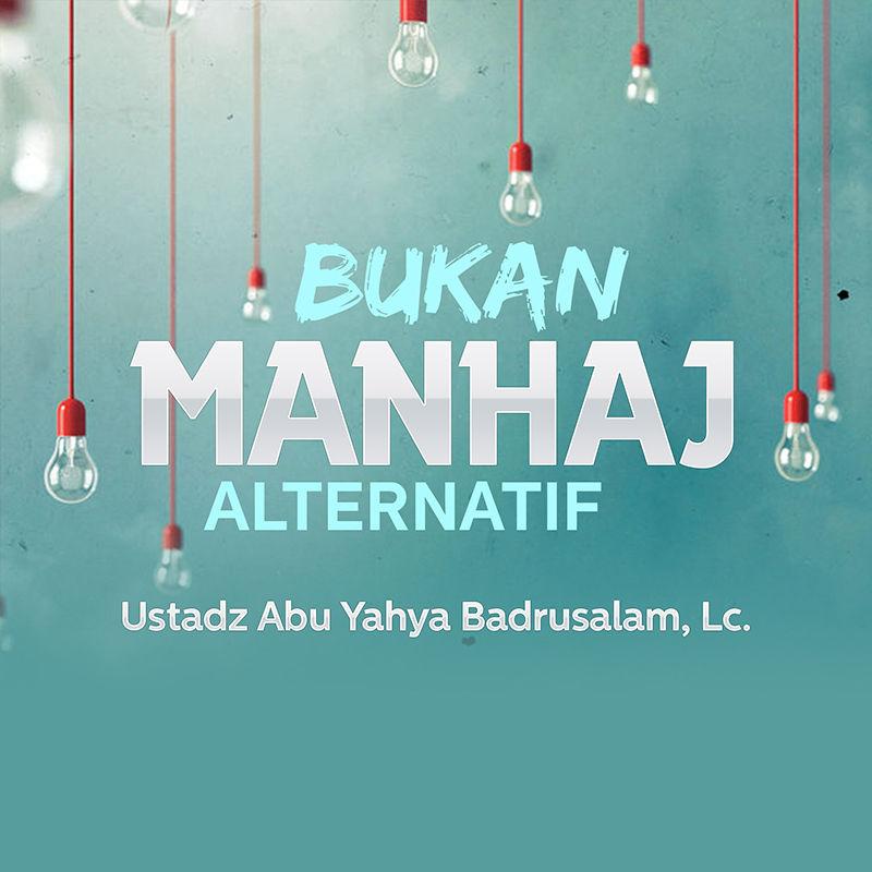 Download Ceramah Agama Islam: Bukan Manhaj Alternatif (Ustadz Abu Yahya Badrusalam, Lc.)