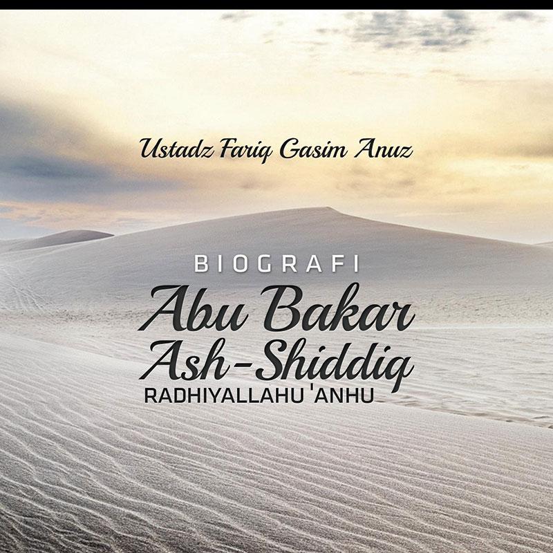Download Kajian: Biografi Abu Bakar Ash-Shiddiq radhiyallahu 'anhu (Ustadz Fariq Gasim Anuz)