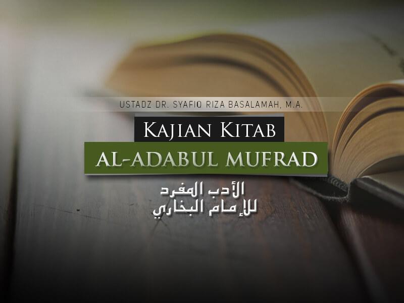 Download Kajian: Kitab Al-Adab Al-Mufrad (Ustadz Dr. Syafiq Riza Basalamah, M.A.)