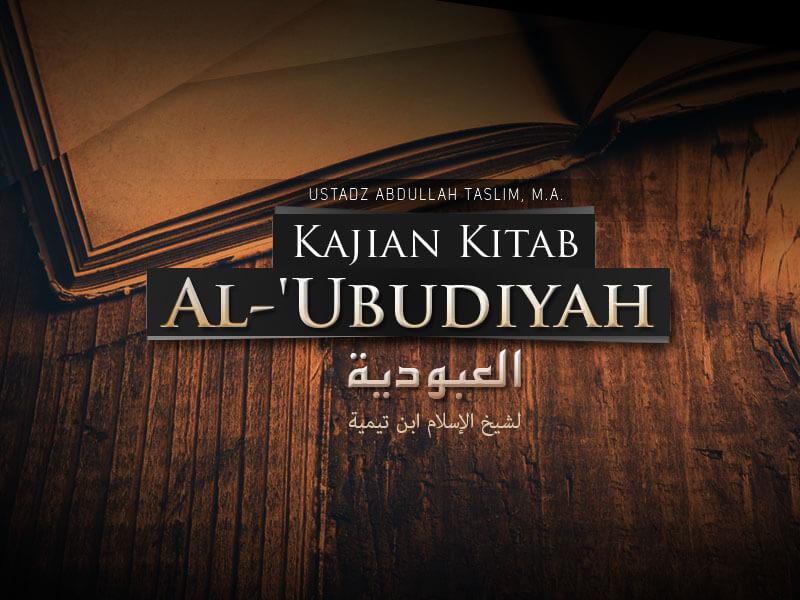 Download Kajian: Kitab Al-'Ubudiyah (Ustadz Abdullah Taslim, M.A.)