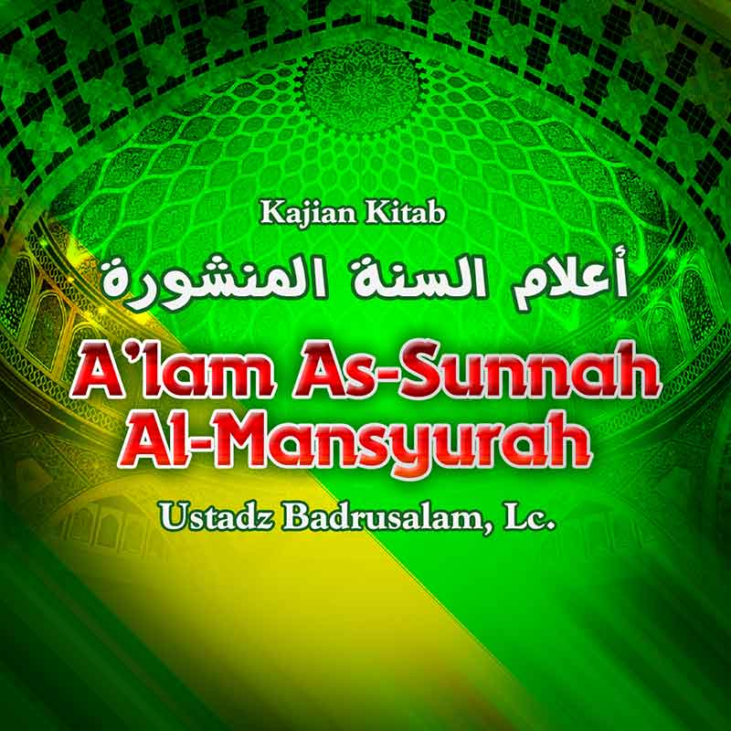 Download Kajian Kitab A'lam As-Sunnah Al-Mansyurah (Ustadz Badrusalam, Lc.)