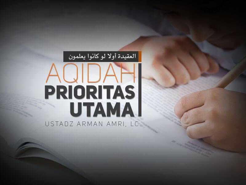 Download Kajian: Kitab Aqidah Prioritas Utama (Ustadz Arman Amri, Lc.)