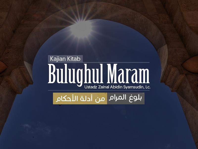 Download Kajian Kitab: Bulughul Maram (Ustadz Zainal Abidin, Lc.)