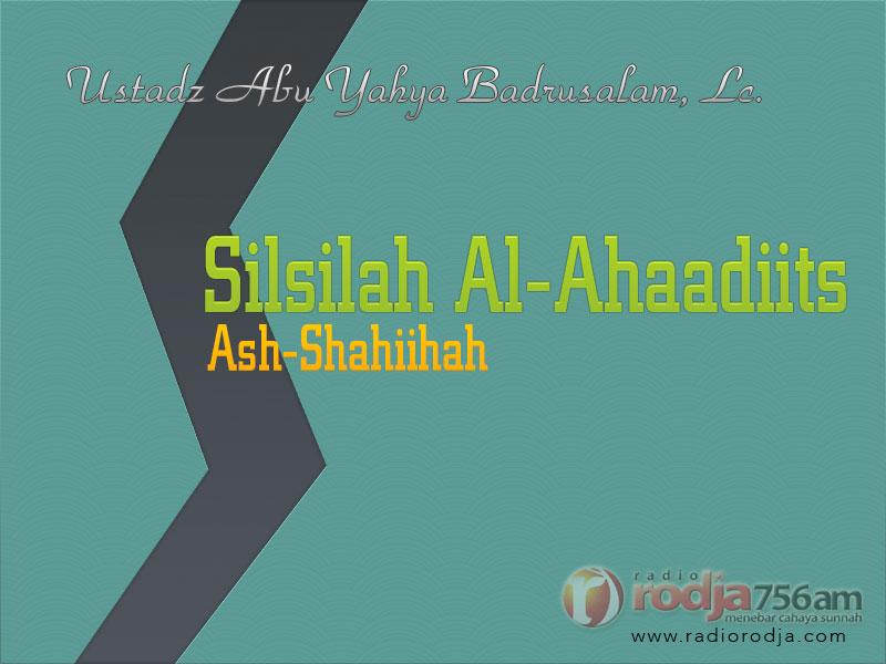 Download Kajian Kitab Hadits: Silsilah Al-Ahaadiits Ash-Shahiihah - Ustadz Abu Yahya Badrusalam