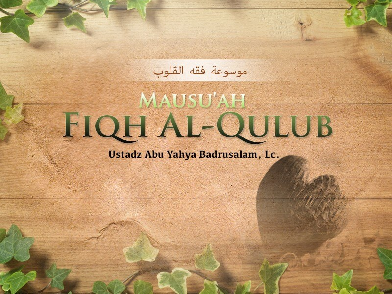 Download Kajian Kitab: Kitab Mausu'ah Fiqh Al-Qulub (Ustadz Abu Yahya Badrusalam, Lc.)
