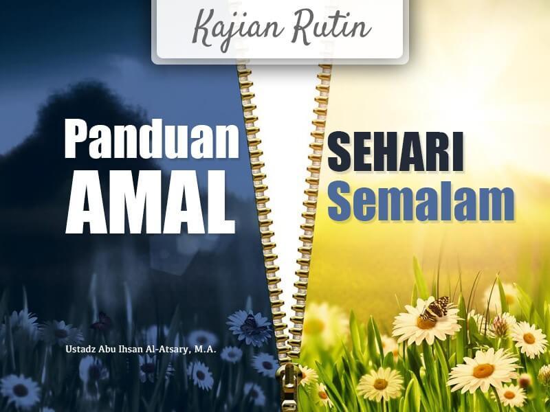 Download Kajian Kitab: Panduan Amal Sehari Semalam (Ustadz Abu Ihsan Al-Atsary, M.A.)