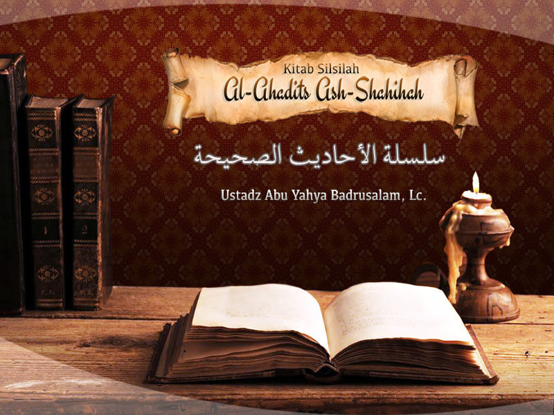 Download Kajian: Kitab Silsilah Al-Ahadits Ash-Shahihah (Ustadz Badrusalam, Lc.)