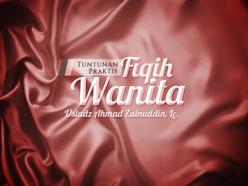 Download Kajian Kitab: Tuntunan Praktis Fiqih Wanita (Ustadz Ahmad Zainuddin, Lc.)