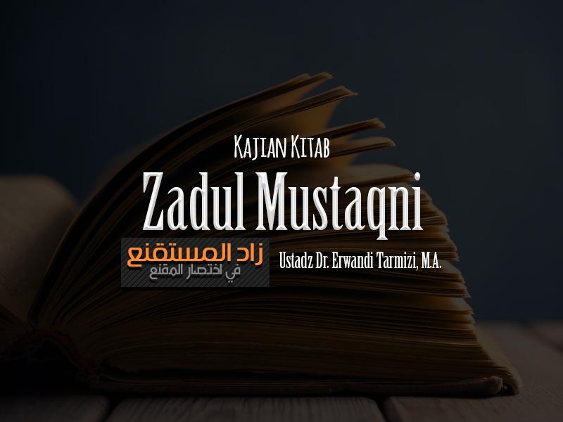 Download Kajian: Kitab Zadul Mustaqni (Ustadz Dr. Erwandi Tarmizi, M.A.)