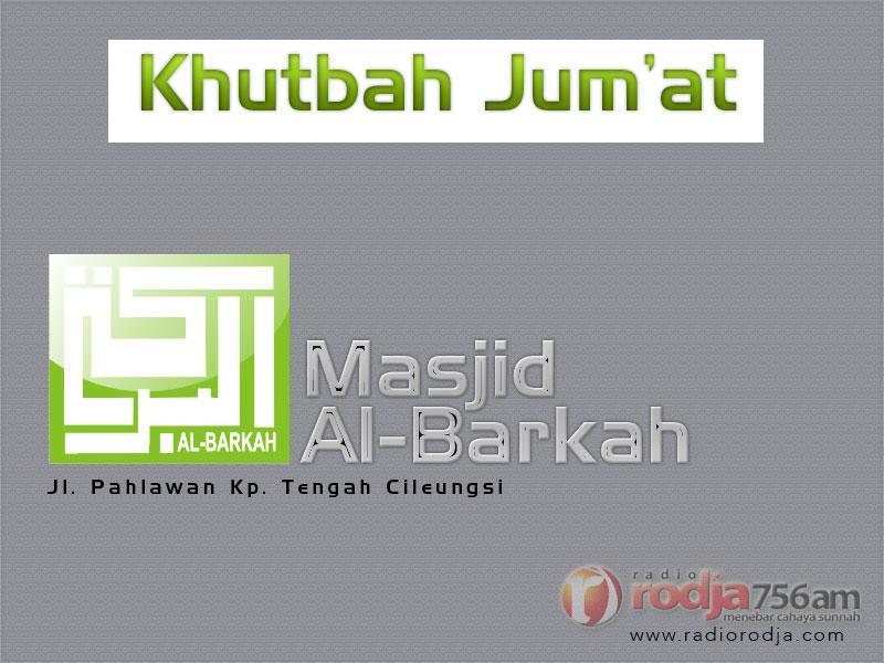 Download Khutbah Jumat Masjid Al-Barkah, Jl. Pahlawan, Belakang Polsek Cileungsi, Kampung Tengah, Cileungsi, Bogor