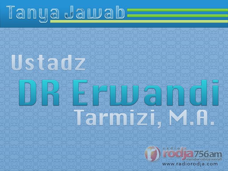Tanya Jawab Agama Islam: Ustadz Dr. Erwandi Tarmizi, M.A.