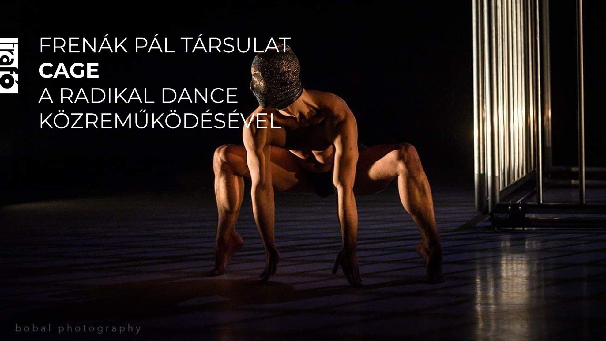 Frenák Pál Társulat: CAGE - a Radikal Dance közreműködésével