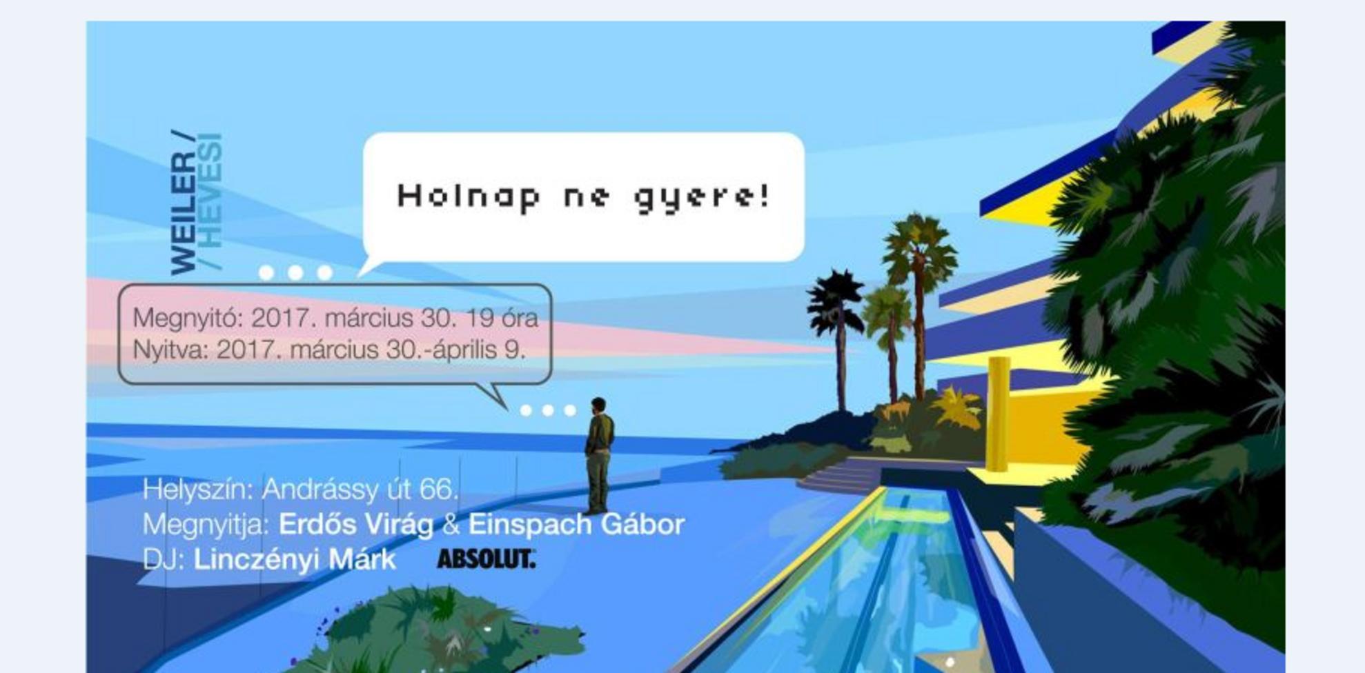 Weiler // Hevesi: Holnap ne gyere!