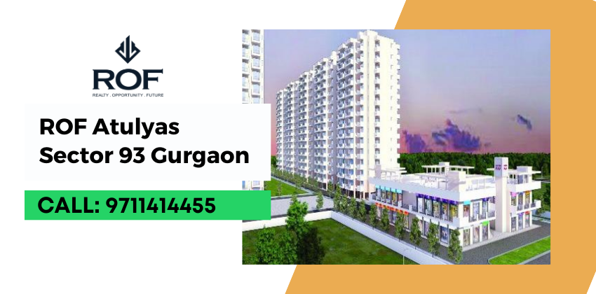 ROF Atulyas, Affordable Project Sector 93 Gurgaon - 9711414455