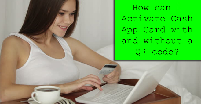 How can I Activate Cash App Card with and without a QR code?