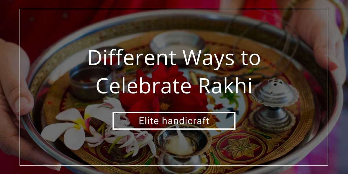 What are the Different Ways to Celebrate Rakhi
