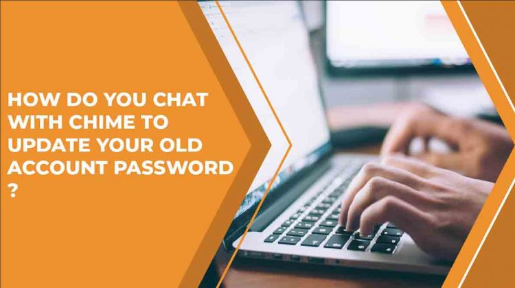 How Do You Chat With Chime To Change Or Update Your Password?