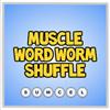 muscle word worm shuffle