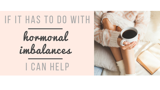 If it has to do with hormonal imbalances, I can help