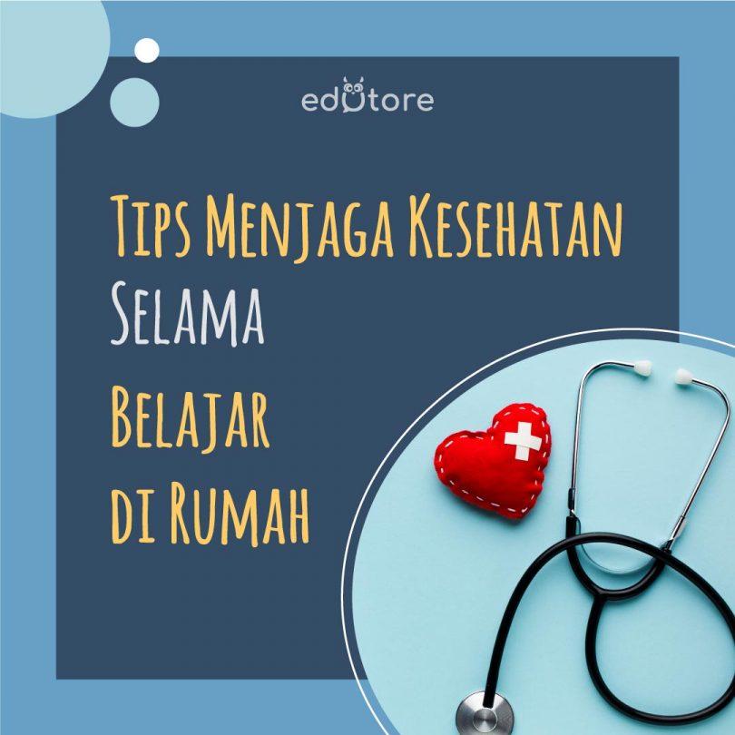 Tips Menjaga Kesehatan Selama Belajar di Rumah 1