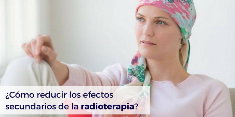 ¿Cómo reducir los efectos secundarios de la radioterapia?