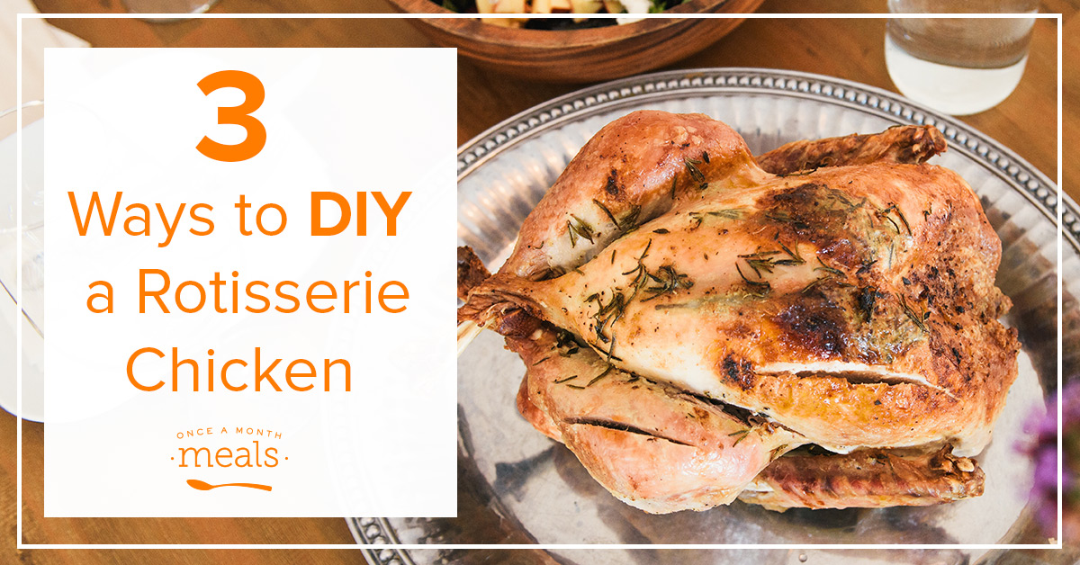 DIY Rotisserie Chicken 3 Ways