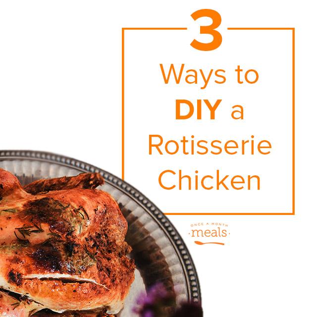 DIY Rotisserie Chicken 3 Ways