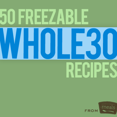 50 Freezable Whole30 Recipes