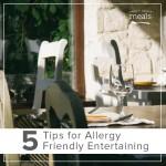 5 Tips for Allergy Friendly Entertaining