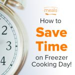 How to Save Time on Freezer Cooking Day