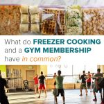 What do freezer cooking and gym memberships have in common?