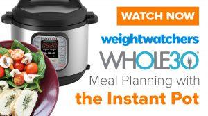 Get Started with Your Instant Pot – Whole 30 and Weight Watchers