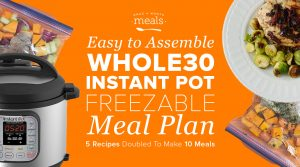 Preparing for a Whole30 with Instant Pot Freezer Meals