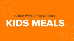 The Best Ways to Prep and Freeze Kids Meals!