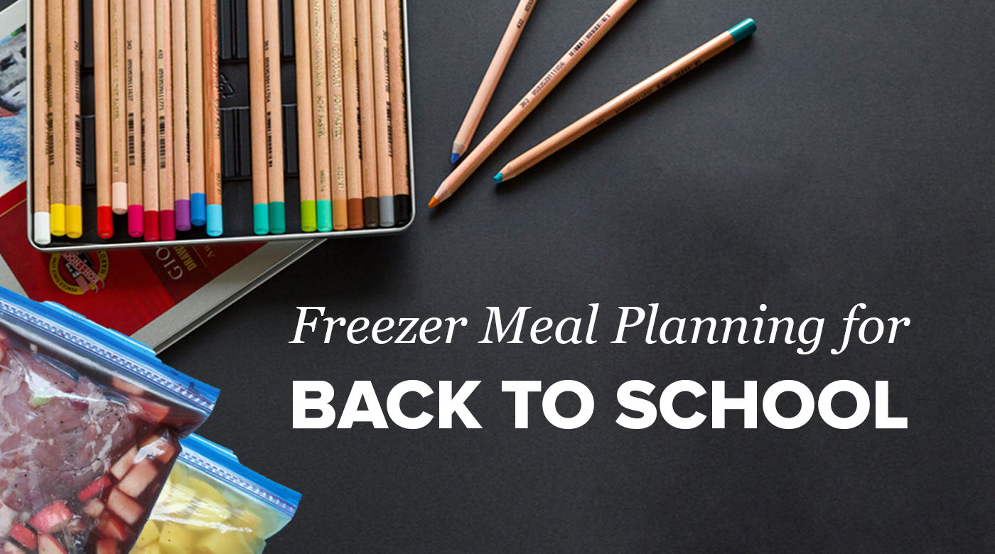 Freezer Meal Planning for Back to School