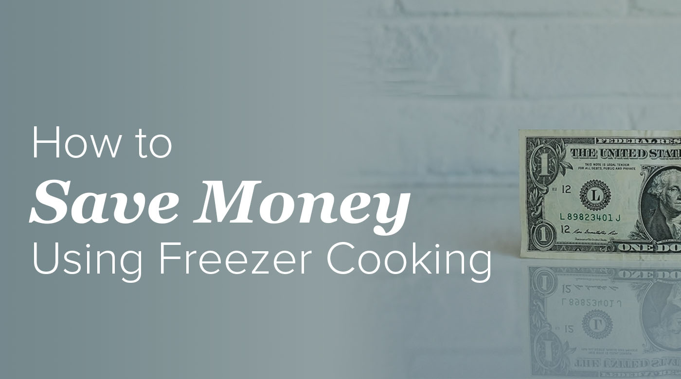 How to Save Money Using Freezer Cooking