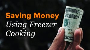 How Freezer Cooking Helps You Save Money