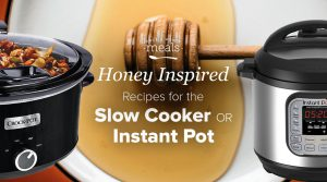 Slow Cooker & Instant Pot Honey-Inspired Meal Prepping!