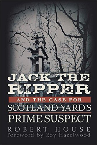 Jack The Ripper and the Case For Scotland Yards Prime Suspect
