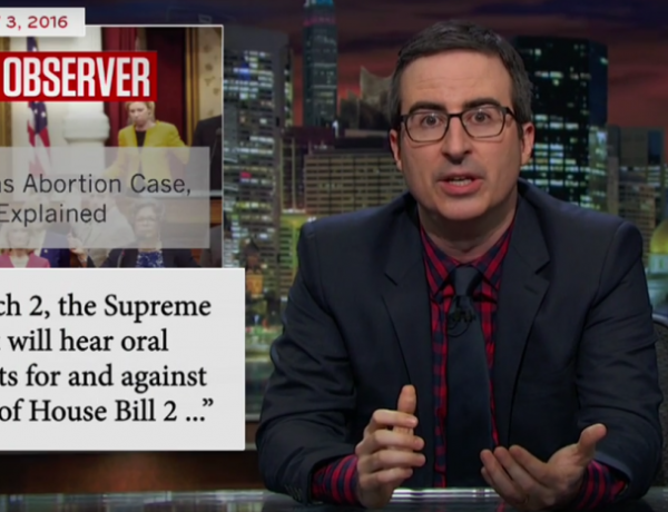 John Oliver has some thoughts about abortion.