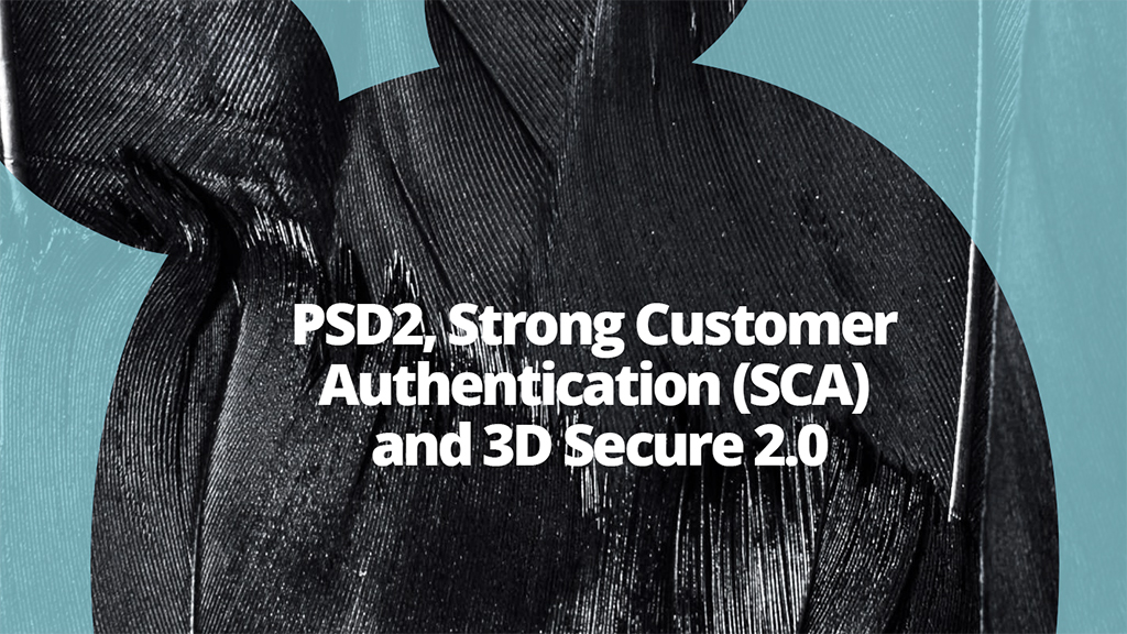 PSD2, Strong Customer Authentication, & 3D Secure 2 0