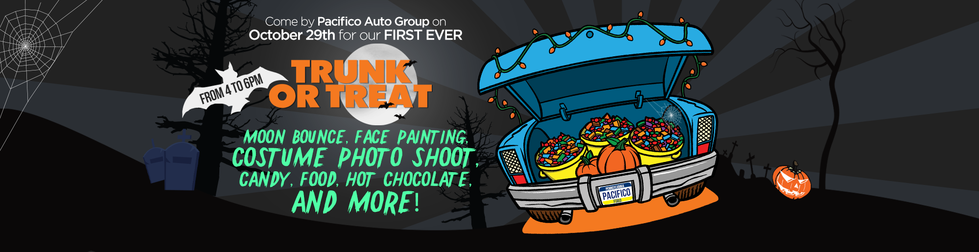 come by pacifico auto group on October 29th for our first ever trunk or treat from 4pm to 6pm. moon bounce, face painting, costume photo shoot, candy, food, hot chocolate, and more!