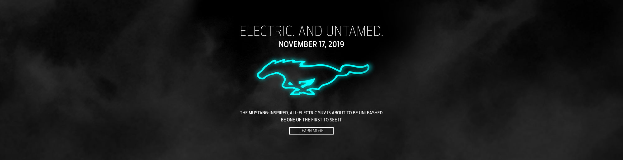 electric and untamed. november 17th, 2019. the mustang-inspired all-electric suv is about to be unleashed. be one of the first to see it.